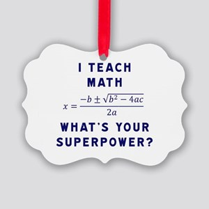 I Teach Math / What's Your Superp Picture Ornament