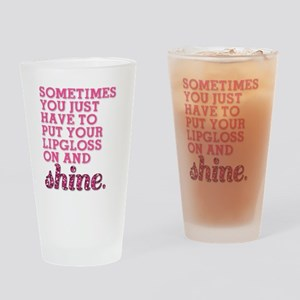 Put your lipgloss on and SHINE! Drinking Glass
