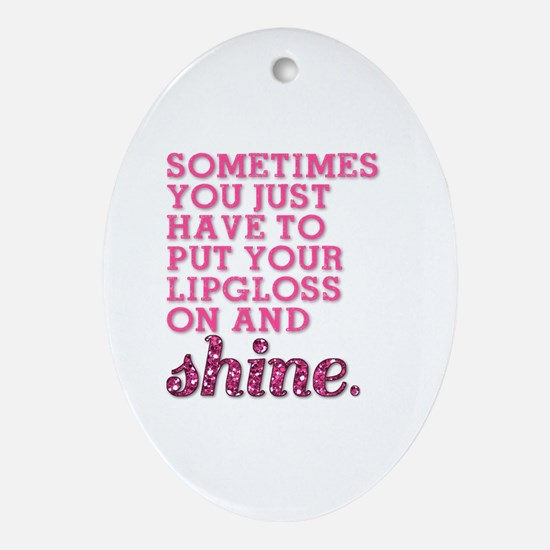 Put your lipgloss on and SHINE! Oval Ornament