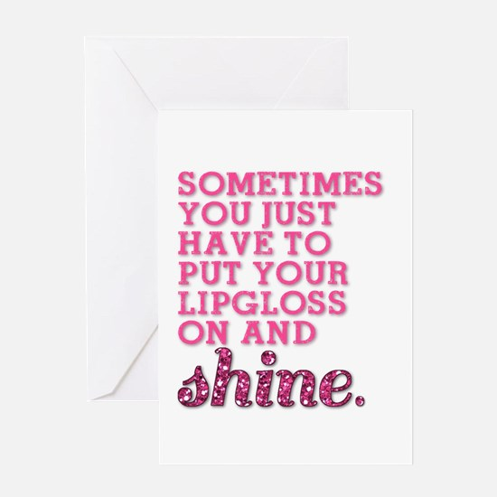 Put your lipgloss on and SHINE! Greeting Cards