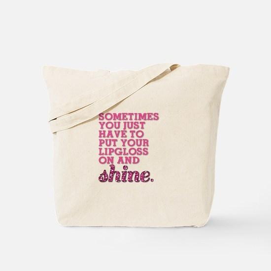 Put your lipgloss on and SHINE! Tote Bag