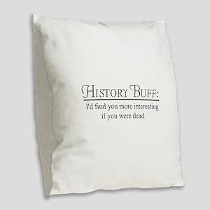 History buff Burlap Throw Pillow