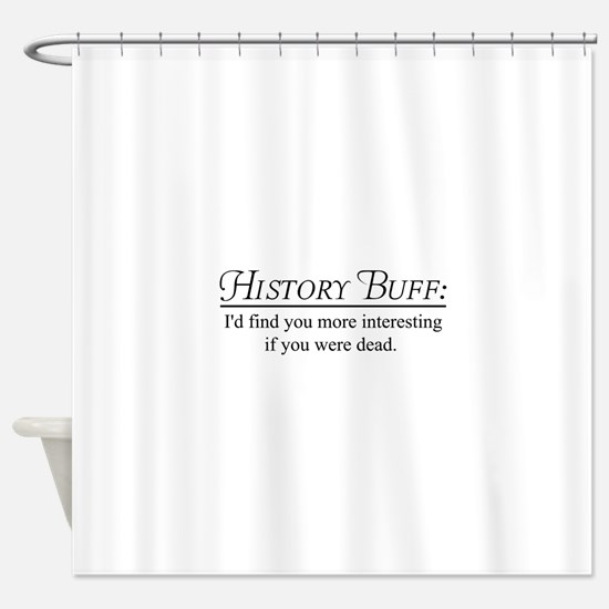 History buff Shower Curtain