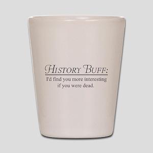 History buff Shot Glass