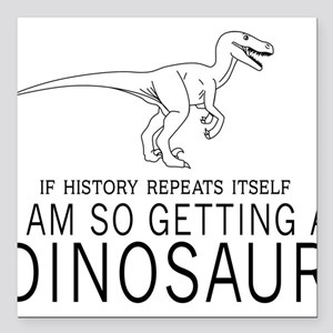 "history repeats dinosaur Square Car Magnet 3"" x 3"""