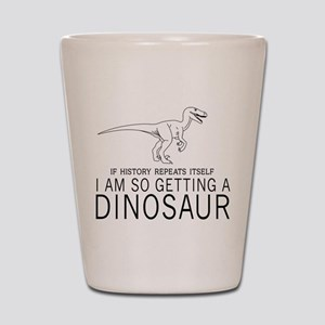 history repeats dinosaur Shot Glass
