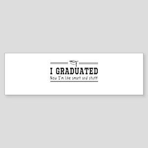 Graduated, now im smart Bumper Sticker