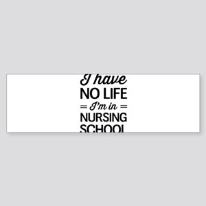 No life in nursing school Bumper Sticker