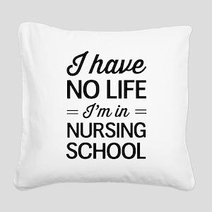No life in nursing school Square Canvas Pillow