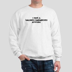 BALONEY SANDWICHES attitude Sweatshirt