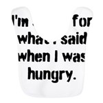 Im sorry for what I said when I was hungry. Bib