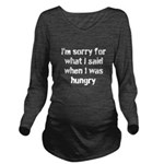 Im sorry for what I said when I was hungry. Long S