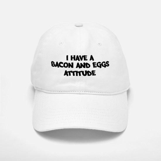 BACON AND EGGS attitude Baseball Baseball Cap