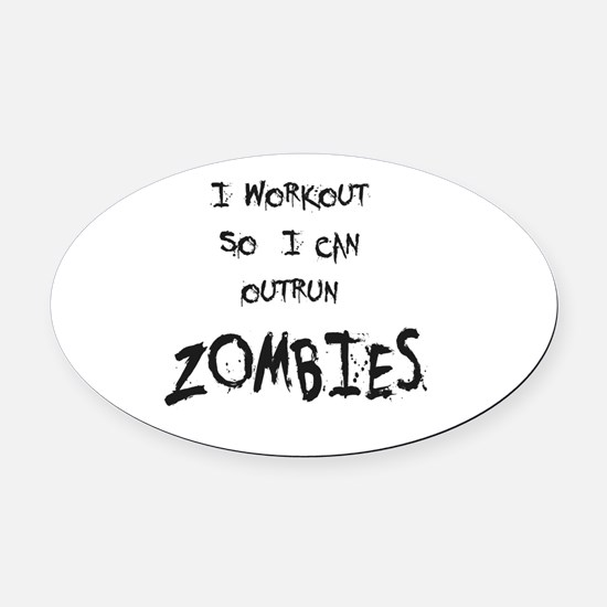 I Workout So I Can Outrun Zombies Oval Car Magnet