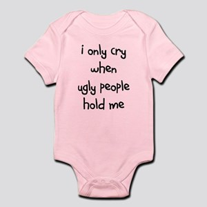 I Only Cry When Ugly People H Infant Body Suit