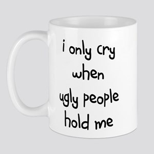I ONLY CRY WHEN UGLY PEOPLE H Mug