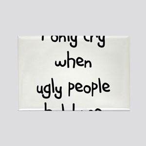 I ONLY CRY WHEN UGLY PEOPLE H Rectangle Magnet