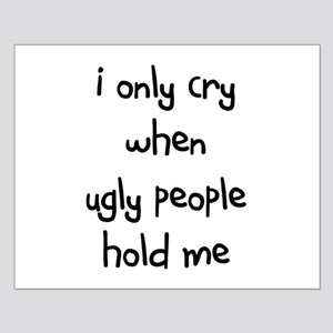I ONLY CRY WHEN UGLY PEOPLE H Small Poster