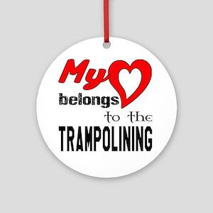 My Heart belongs to the Trampolinin Round Ornament