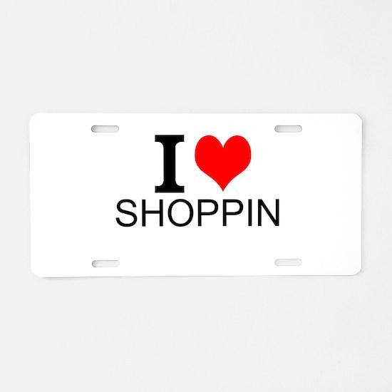 I Love Shopping Aluminum License Plate