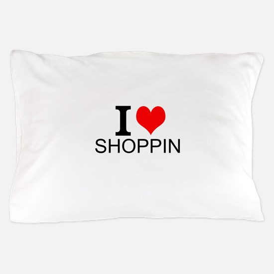 I Love Shopping Pillow Case
