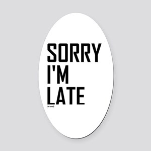 Sorry I'm Late Oval Car Magnet