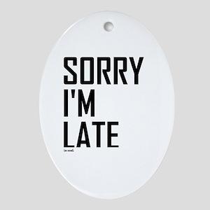 Sorry I'm Late Oval Ornament