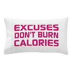 Excuses Dont Burn Calories Pillow Case