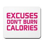Excuses Dont Burn Calories Mousepad