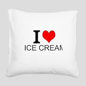 I Love Ice Cream Square Canvas Pillow