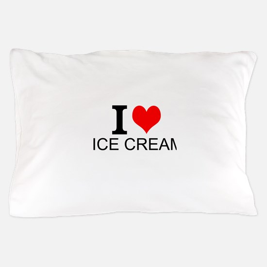 I Love Ice Cream Pillow Case