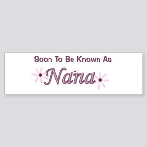 Soon To Be Known As Nana Bumper Sticker