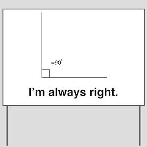 Im always right Yard Sign