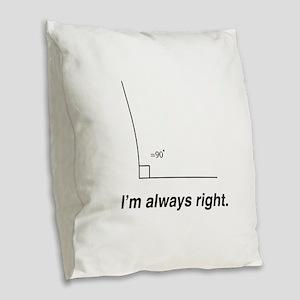 Im always right Burlap Throw Pillow