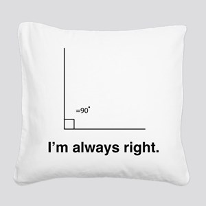 Im always right Square Canvas Pillow
