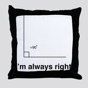 Im always right Throw Pillow