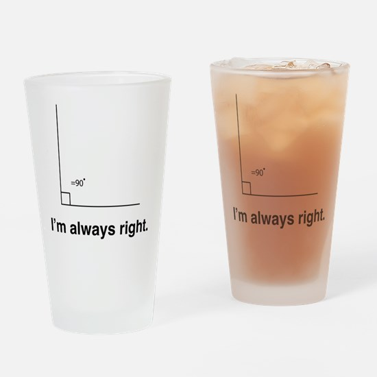 Im always right Drinking Glass