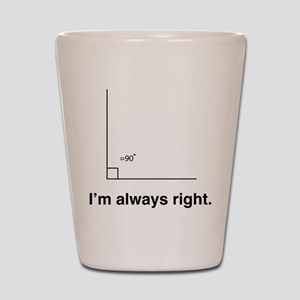 Im always right Shot Glass