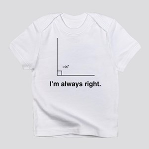 Im always right Infant T-Shirt