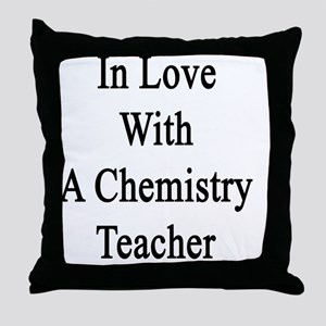 In Love With A Chemistry Teacher  Throw Pillow