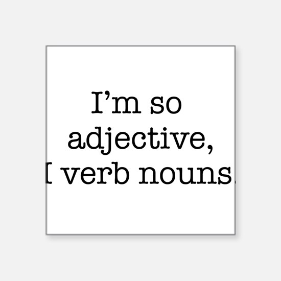 Im so adjective I verb nouns Sticker