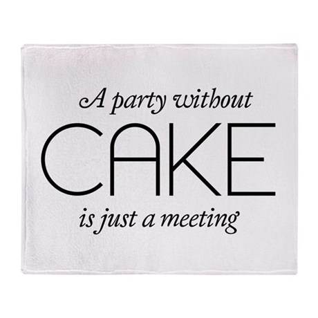 A Party Without Cake Is Just A Meeting Throw Blank By
