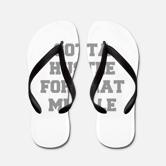 GOTTA-HUSTLE-FOR-THAT-MUSCLE-FRESH-GRAY Flip Flops