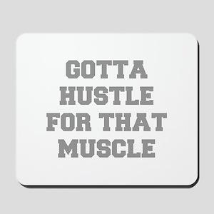 GOTTA-HUSTLE-FOR-THAT-MUSCLE-FRESH-GRAY Mousepad