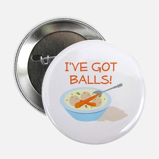 """I've Got Balls! 2.25"""" Button"""