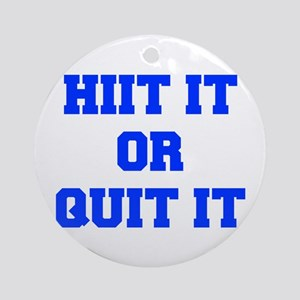 HIIT-OR-QUIT-IT-FRESH-BLUE Ornament (Round)