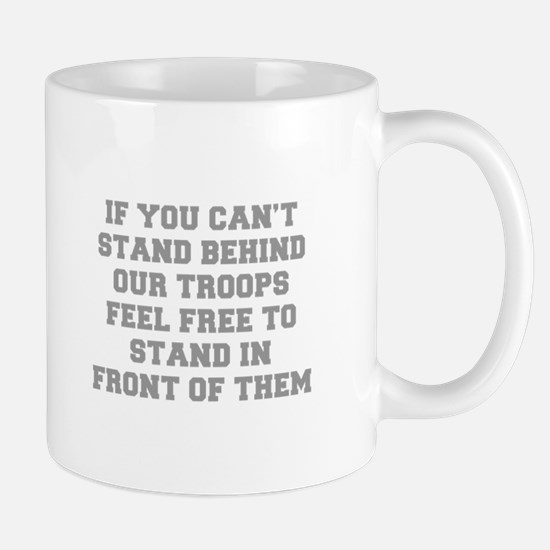 IF-YOU-CANT-STAND-BEHIND-OUT-TROOPS-FRESH-GRAY Mug