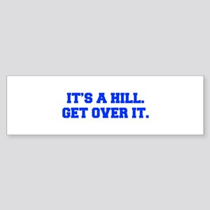 ITS-A-HILL-GET-OVER-IT-FRESH-BLUE Bumper Sticker