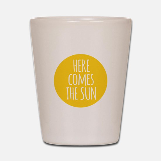 Here comes the sun Shot Glass