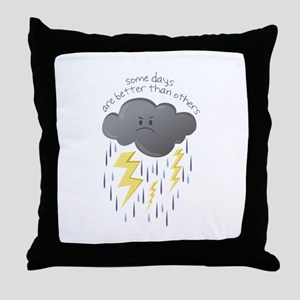 Some Days Are Better Than Others Throw Pillow